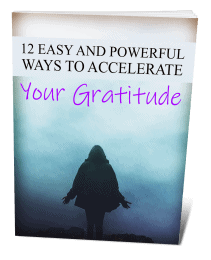 12 Easy Ways To Accelerate Your Gratitude
