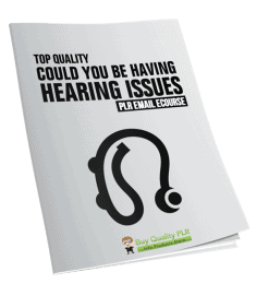 5 Top Quality Could You Be Having Hearing Issues PLR Emails