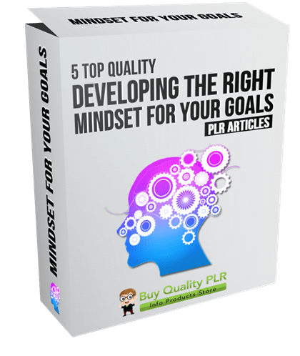 5 Top Quality Developing the Right Mindset for Your Goals PLR Articles