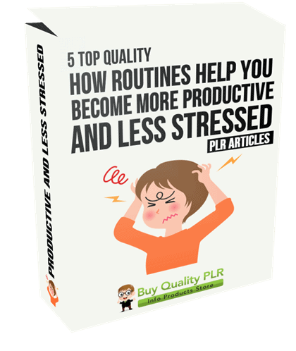 5 Top Quality How Routines Help You Become More Productive and Less Stressed PLR Articles