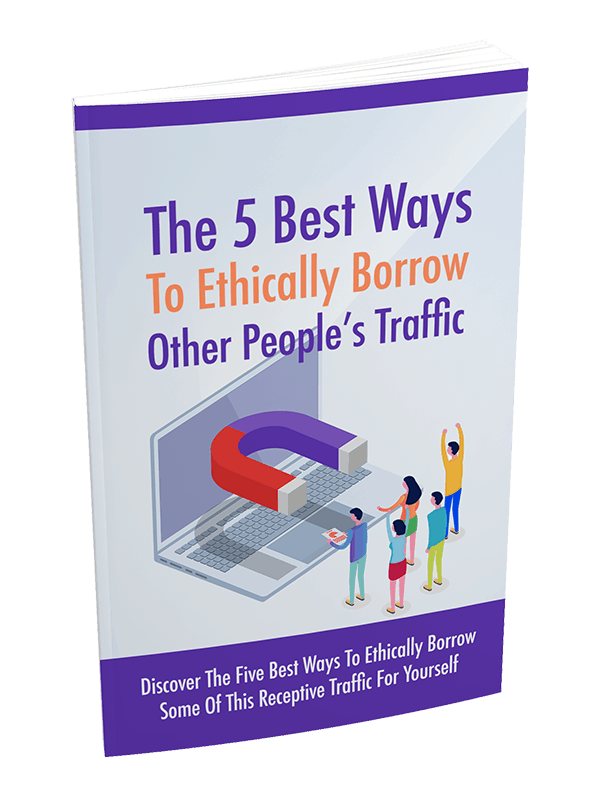 5 Best Ways To Ethically Borrow Other Peoples Traffic PLR Report