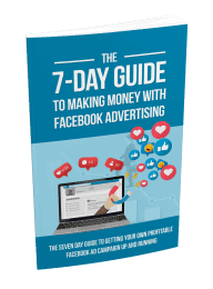 The 7 Day Guide To Making Money With Facebook Advertising PLR Report